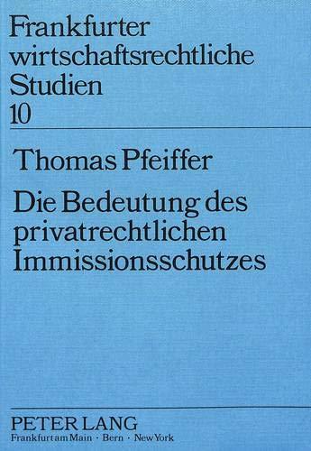 Die Bedeutung Des Privatrechtlichen Immissionsschutzes: Eine Untersuchung Zu 1004, 906 Bgb ...