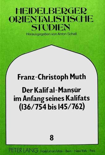 Der Kalif Al-Mansur Im Anfang Seines Kalifats (136/754 Bis 145/762): Aus Der Arabischen Chronik Von...