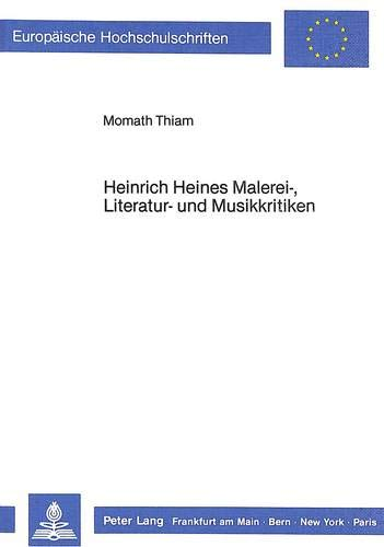 9783820499742: Heinrich Heines Malerei-, Literatur- Und Musikkritiken: Die Verbindung Von Kunstreflexion Und Politischer Reflexion (Europaeische Hochschulschriften / European University Studie)