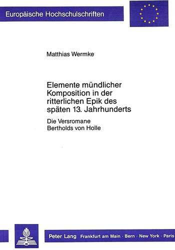 Elemente mündlicher Komposition in der ritterlichen Epik des späten 13. Jahrhunderts: ...
