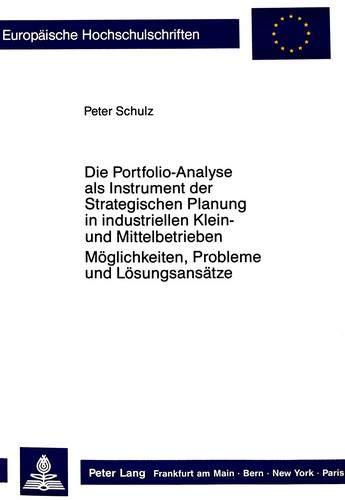 Die Portfolio-Analyse als Instrument der Strategischen Planung in industriellen Klein- und ...