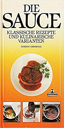 Die Sauce. Klassische Rezepte und kulinarische Varianten