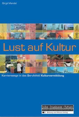 9783821476179: Lust auf Kultur: Karrierewege in das Berufsfeld Kulturvermittlung