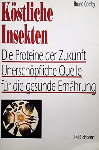 9783821804279: Köstliche Insekten. Die Proteine der Zukunft. Die unerschöpfliche Quelle für gesunde Ernährung