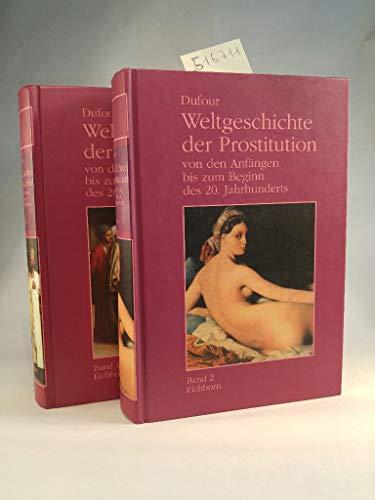 9783821805177: Weltgeschichte der Prostitution von den Anfängen bis zum Beginn des 20. Jahrhunderts - Band 1 & Band 2