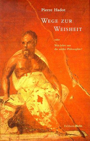 Wege zur Weisheit. Oder Was lehrt uns die antike Philosophie? (3821806559) by Pierre Hadot