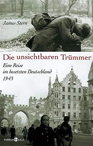 9783821807492: Die unsichtbaren Trümmer: Eine Reise im besetzten Deutschland 1945