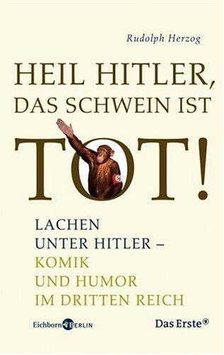 9783821807737: Heil Hitler, das Schwein ist tot!: Lachen unter Hitler - Komik und Humor im Dritten Reich
