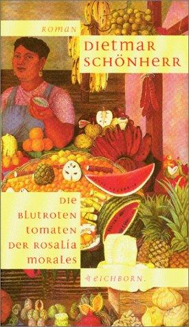 Die blutroten Tomaten der Rosalia Morales: Zweite: Schönherr, Dietmar