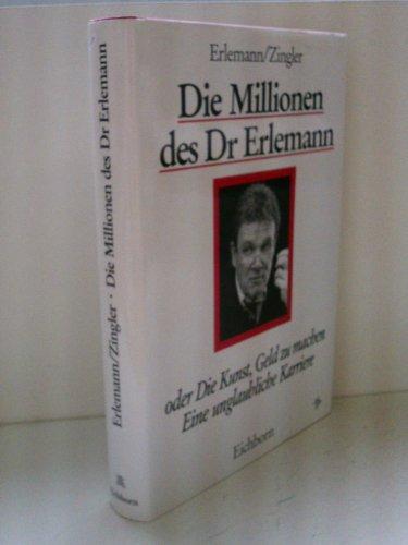 9783821811253: Die Millionen des Dr. Erlemann oder die Kunst, Geld zu machen. Eine unglaubliche Karriere