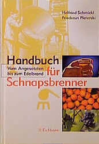 9783821815206: Handbuch für Schnapsbrenner. Vom Angesetzten bis zum Edelbrand.