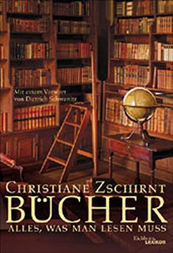 Bcher. Alles, was man lesen muss.: Christiane Zschirnt