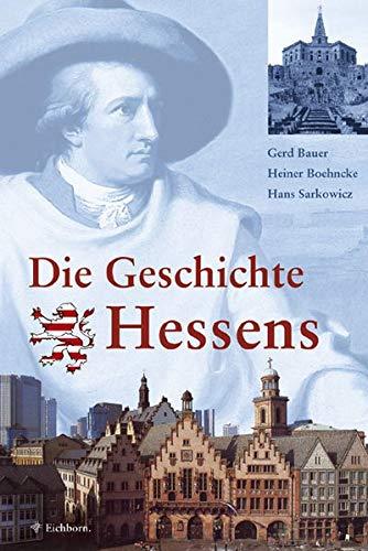 Die Geschichte Hessens.: Bauer, Gerd, Boehncke, Heiner, Sarkowicz, Hans