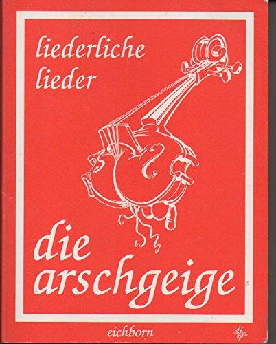 9783821817989: Die Arschgeige. Das schmutzige Liederbuch