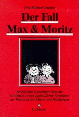 9783821818580: Der Fall Max & Moritz. Juristisches Gutachten �ber die Umtriebe zweier jugendlicher Straft�ter zur Warnung f�r Eltern und P�dagogen