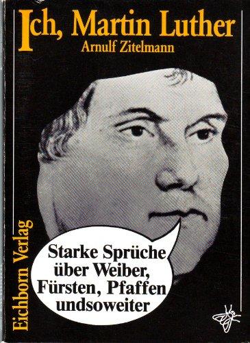 Beispielbild für Ich, Martin Luther. Starke Sprüche über Weiber, Fürsten, Pfaffen undsoweiter zum Verkauf von medimops