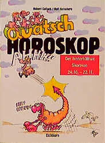 Quatsch Horoskop Der hinterhältige Skorpion 24.10.-22.11.: Golluch, Norbert/Rolf Kutschera.