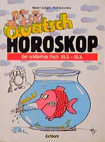 Quatsch Horoskop Der schlüpfrige Fisch 20.2. -: Golluch, Norbert/Rolf Kutschera.