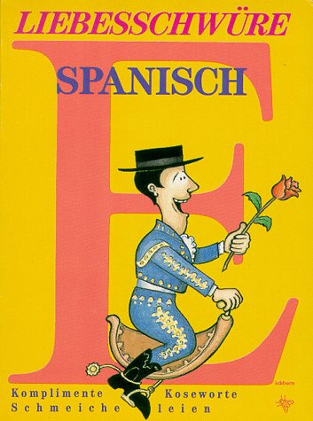 Liebesschwüre Spanisch - Komplimente, Koseworte, Schmeicheleien: Merino, Beatriz Villanueva und ...