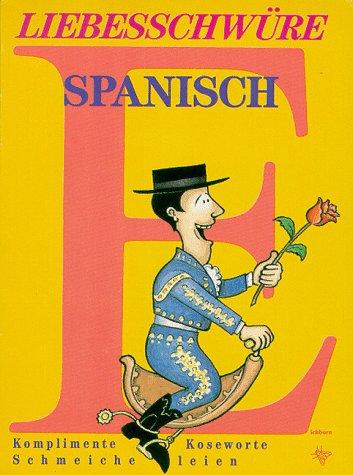 Liebesschwüre Spanisch - Komplimente, Koseworte, Schmeicheleien: Merino, Beatriz Villanueva