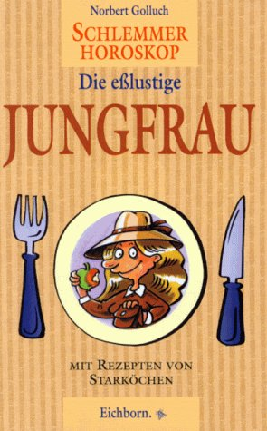 Schlemmer-Horoskop, Die eßlustige Jungfrau: Golluch, Norbert:
