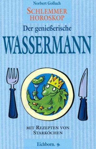 Schlemmer-Horoskop, Der genießerische Wassermann: Golluch, Norbert: