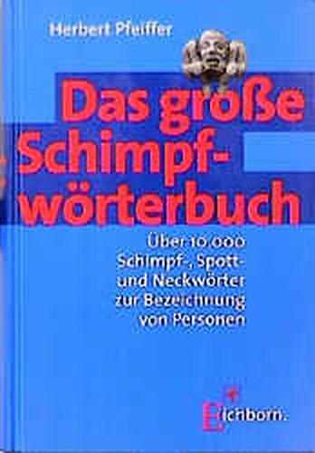 9783821834443: Das grosse Schimpfwörterbuch: über 10,000 Schimpf-, Spott-, und Neckwörter zur Bezeichnung von Personen