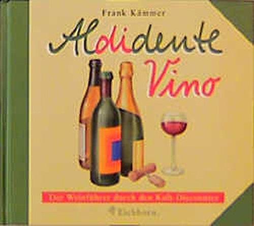 9783821835655: Aldidente Vino. Der Weinf�hrer durch den Kult- Discounter.