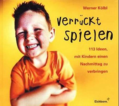 9783821835679: Verrückt spielen. 113 Ideen, mit Kindern einen Nachmittag zu verbringen.