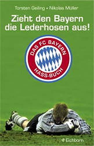 9783821836096: Zieht den Bayern die Lederhose aus! Das FC-Bayern-Hassbuch