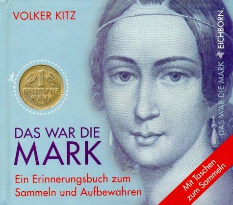 9783821837291: Das war die Mark. Ein Erinnerungsbuch zum Sammeln und Aufbewahren.