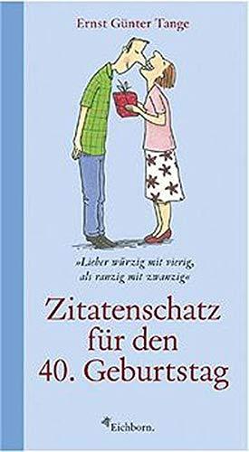 Zitatenschatz für den 40. Geburtstag.: Tange, Ernst Günter