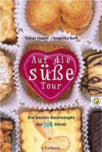 Auf die süße Tour. Die besten Backrezepte: Hagen, Tobias/Bork, Angelika