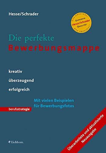 Die perfekte Bewerbungsmappe. Kreativ, überzeugend, erfolgreich: Hesse, J�rgen / Schrader, ...