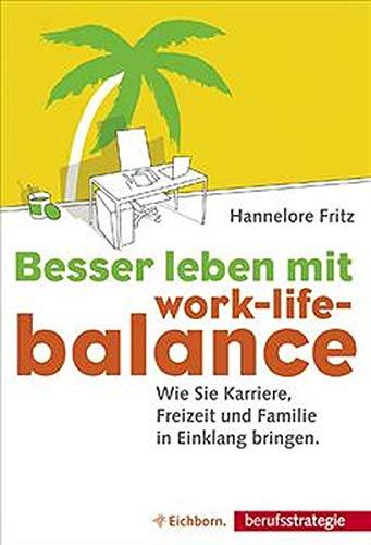 9783821838717: Besser leben mit Work-Life-Balance. Wie Sie Karriere, Freizeit und Familie in Einklang bringen.
