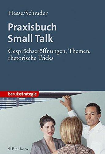 Praxisbuch Small Talk. Gesprächseröffnungen, Themen, rhetorische Tricks: Hesse, Jürgen / ...
