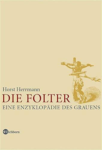 Die Folter. Eine Enzyklopädie des Grauens [Gebundene: Horst Herrmann (Autor)