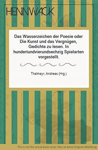 9783821840093: Das Wasserzeichen der Poesie oder die Kunst und das Vergnügen, Gedichte zu lesen