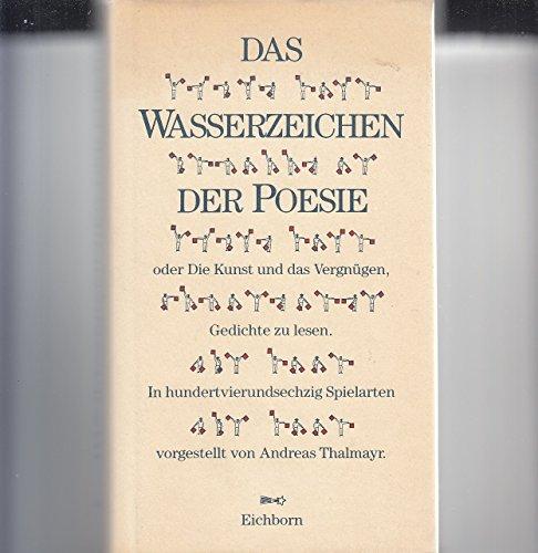 9783821844022: Das Wasserzeichen der Poesie oder die Kunst und das Vergnügen Gedichte zu lesen. In Hundertvierundsechzig Spielarten vorgestellt