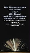 9783821844589: Das Wasserzeichen der Poesie oder die Kunst und das Vergnügen Gedichte zu lesen. In hundertvierundsechzig Spielarten vorgestellt von Andreas Thalmayer