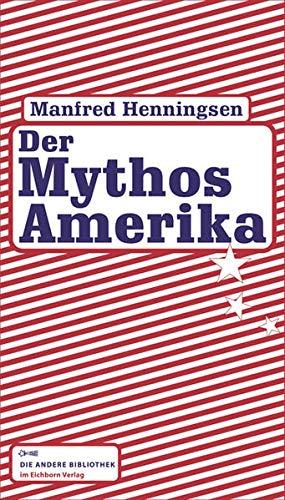 Der Mythos Amerika: Henningsen, Manfred
