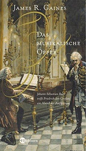 9783821847689: Das musikalische Opfer: Johann Sebastian Bach trifft Friedrich den Großen am Abend der Aufklärung