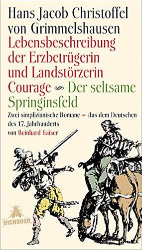 9783821847740: Lebensbeschreibung der Erzbetrügerin und Landzerstörzerin Courage / Der seltsame Springinsfeld: Zwei simplizianische Romane. Aus dem Deutschen des 17. Jahrhunderts und mit einem Nachwort
