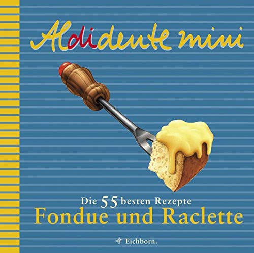 Aldidente mini: Fondue und Raclette: Die 55 besten Rezepte: Leer