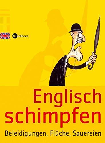 9783821849546: Englisch schimpfen: Beleidigungen, Flüche, Sauereien