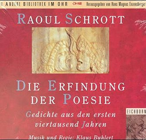 Die Erfindung der Poesie. Gedichte aus den ersten viertausend Jahren. Musik und Regie: Klaus ...