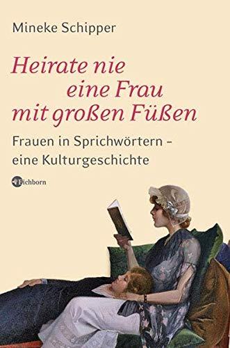9783821856247: Heirate nie eine Frau mit gro�en F��en: Frauen in Sprichw�rtern - eine Kulturgeschichte
