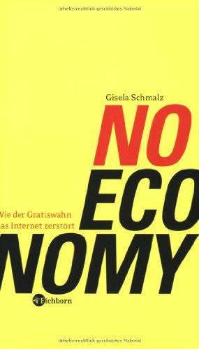 9783821857077: NO ECONOMY: Wie der Gratiswahn das Internet zerstört