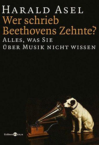 9783821858418: Wer schrieb Beethovens Zehnte ?: Alles, was Sie �ber Musik nicht wissen