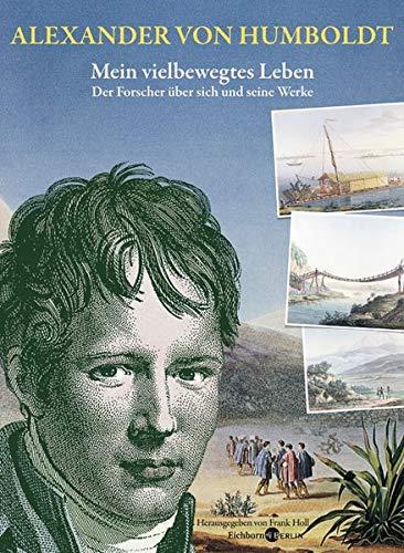 9783821858470: Alexander von Humboldt. Mein vielbewegtes Leben: Der Forscher über sich und seine Werke. Ausgewählt und mit biographischen Zwischenstücken versehen von Frank Holl